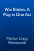 Marion Craig Wentworth - War Brides: A Play in One Act artwork