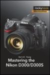 Mastering The Nikon D300D300S
