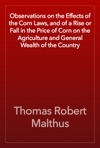 Observations On The Effects Of The Corn Laws And Of A Rise Or Fall In The Price Of Corn On The Agriculture And General Wealth Of The Country