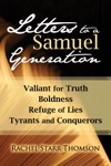 Letters To A Samuel Generation Valiant For Truth Boldness Refuge Of Lies Tyrants And Conquerors