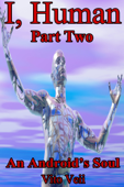 I, Human Part Two An Android's Soul