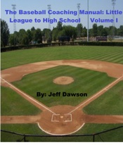 The Baseball Coaching Manual: Little League to High School Volume I