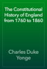 Charles Duke Yonge - The Constitutional History of England from 1760 to 1860 artwork