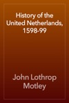 History Of The United Netherlands 1598-99