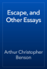 Arthur Christopher Benson - Escape, and Other Essays жЏ'ењ–