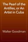 The Pearl Of The Antilles Or An Artist In Cuba