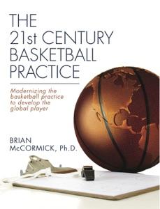 The 21st Century Basketball Practice da Brian T. McCormick, PhD