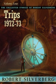 Trips: The Collected Stories of Robert Silverberg, Volume Four PDF Download