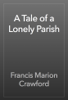 Francis Marion Crawford - A Tale of a Lonely Parish artwork