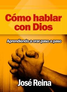 Cómo Hablar con Dios: Aprendiendo a orar paso a paso Book Cover