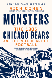 Monsters: The 1985 Chicago Bears and the Wild Heart of Football book