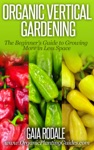 Organic Vertical Gardening The Beginners Guide To Growing More In Less Space