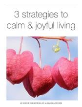 Three Strategies To Calm And Joyful Living