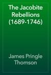 The Jacobite Rebellions 1689-1746