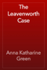 Anna Katharine Green - The Leavenworth Case artwork