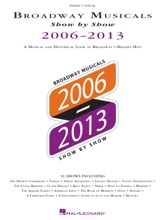 Broadway Musicals Show by Show 2006-2013 Songbook