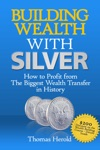 Building Wealth With Silver How To Profit From The Biggest Wealth Transfer In History