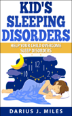 Kid's Sleeping Disorders; Help Your Child Overcome Sleep Disorders