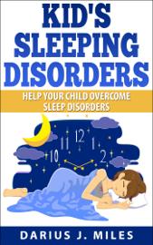 Kid's Sleeping Disorders; Help Your Child Overcome Sleep Disorders book