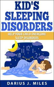 Kid's Sleeping Disorders; Help Your Child Overcome Sleep Disorders Book Review