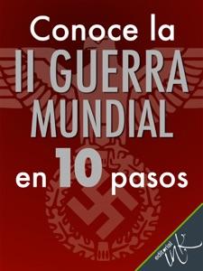 Conoce la Segunda Guerra Mundial en 10 pasos Book Cover