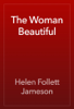 Helen Follett Jameson - The Woman Beautiful artwork