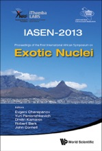 Exotic Nuclei (Iasen-2013) - Proceedings Of The First International African Symposium On Exotic Nuclei
