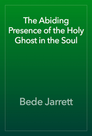 The Abiding Presence of the Holy Ghost in the Soul book