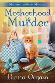 Motherhood Is Murder - Diana Orgain book summary