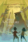 Three Adventure Tales A Matter-of-Fact Magic Collection By Ruth Chew