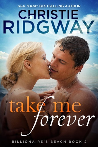 Take Me Forever (Billionaire's Beach Book 2) - Christie Ridgway - Christie Ridgway