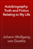 Johann Wolfgang von Goethe - Autobiography: Truth and Fiction Relating to My Life обложка