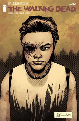 Robert Kirkman, Charlie Adlard, Stefano Gaudiano & Cliff Rathburn - The Walking Dead #137