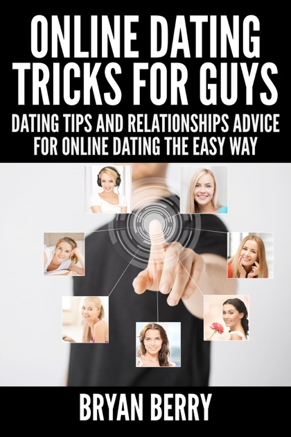 Online Dating Tricks For Guys: Dating Tips And Relationships Advice For  Online Dating The Easy Way by Bryan Berry on Apple Books