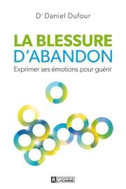 La Blessure d'abandon - Daniel Dufour