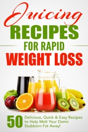 Juicing Recipes For Rapid Weight Loss