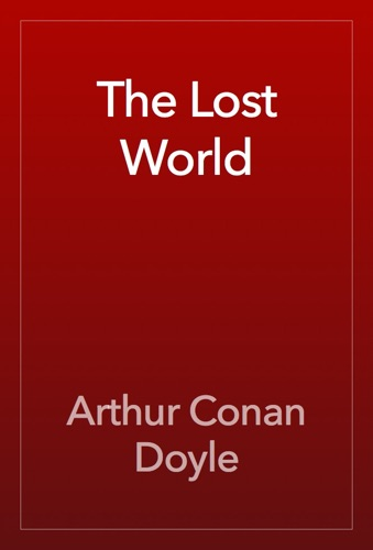 The Lost World - Arthur Conan Doyle - Arthur Conan Doyle