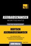 Deutsch-Aserbaidschanischer Wortschatz Fr Das Selbststudium 5000 Wrter