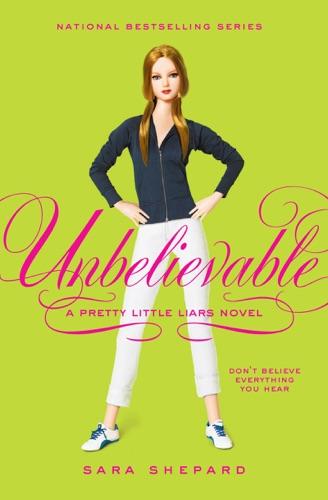 Pretty Little Liars #4: Unbelievable - Sara Shepard - Sara Shepard