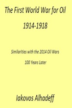 The First World War for Oil 1914-1918: Similarities with the 2014 Oil Wars 100 Later