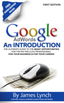 Google Adwords: An Introduction  The Ulitimate Guide To The Many Opportunities for the Pay Per Click Professional: For Your Business & For Your Career!