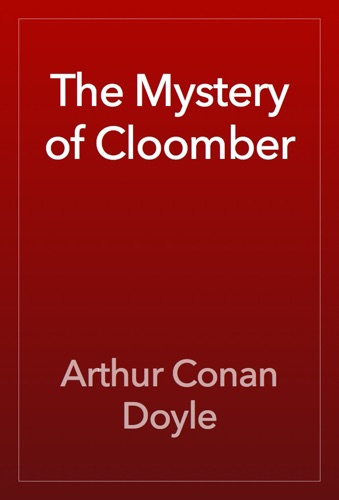Arthur Conan Doyle - The Mystery of Cloomber