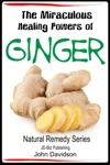 The Miraculous Healing Powers Of Ginger