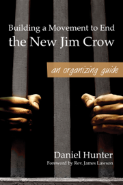 Building A Movement To End The New Jim Crow: An Organizing Guide book