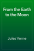 Jules Verne - From the Earth to the Moon artwork