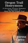 Oregon Trail Honeymoon A Christian Western Romance Novel