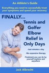 Tennis And Golfer Elbow Relief In Only Days Everything You Need To Successfully Treat Your Symptoms And Speed Your Recovery