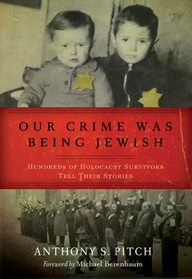 Anthony S. Pitch - Our Crime Was Being Jewish book