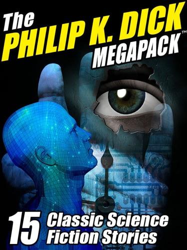 Philip K. Dick - The Philip K. Dick Megapack