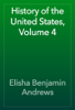 Elisha Benjamin Andrews - History of the United States, Volume 4 artwork